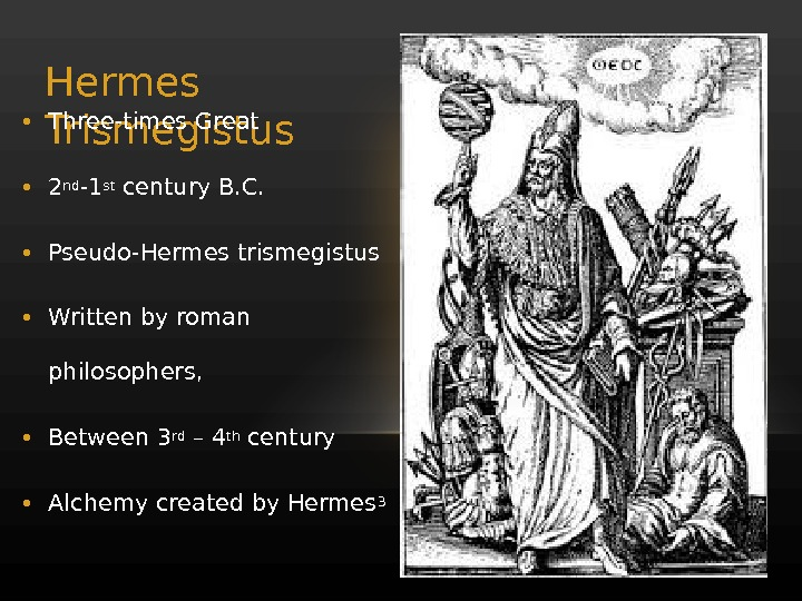 Hermes Trismegistus • Three-times Great • 2 nd -1 st century B. C.  • Pseudo-Hermes