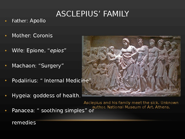 "• Father : Apollo • Mother: Coronis  • Wife: Epione, "" epios "" •"