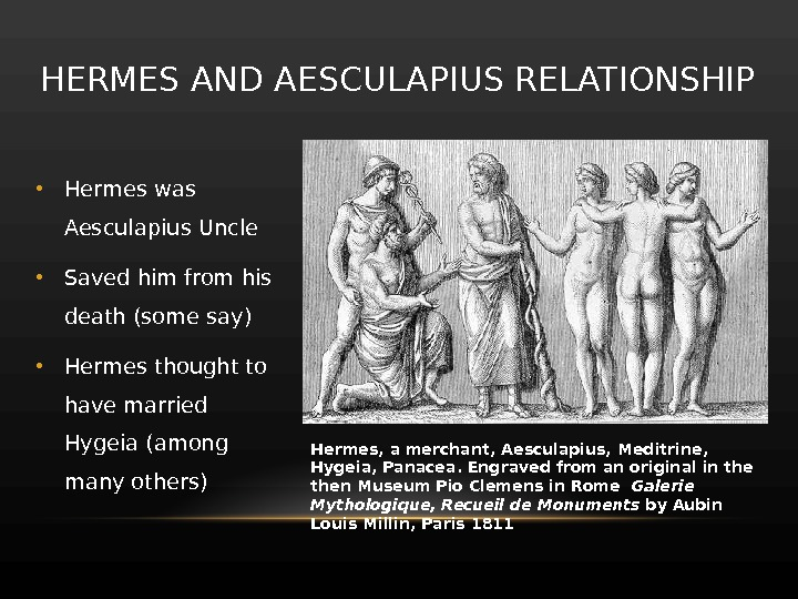 • Hermes was Aesculapius Uncle • Saved him from his death (some say) • Hermes