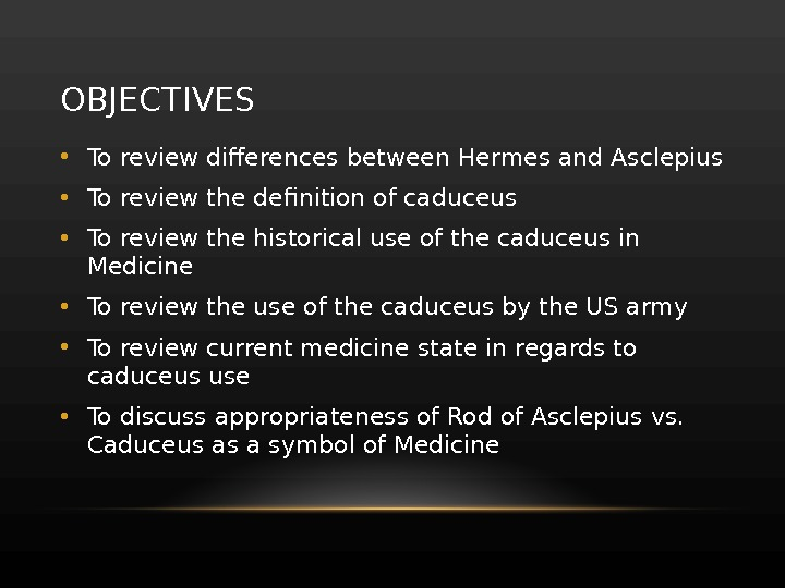 OBJECTIVES • To review differences between Hermes and Asclepius • To review the definition of caduceus