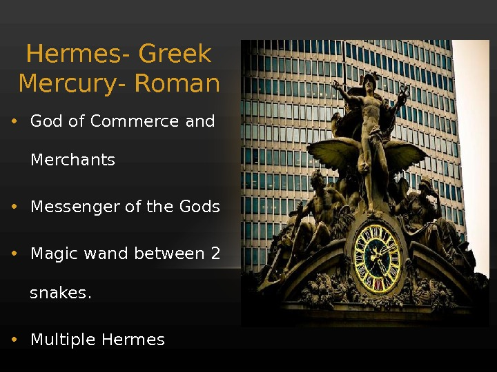 Hermes- Greek Mercury- Roman • God of Commerce and Merchants • Messenger of the Gods •
