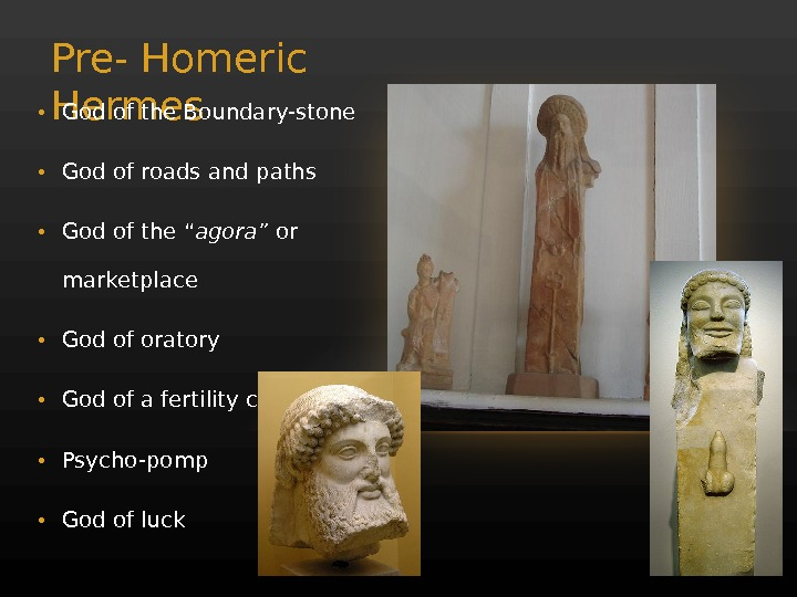 Pre- Homeric Hermes • God of the Boundary-stone  • God of roads and paths •