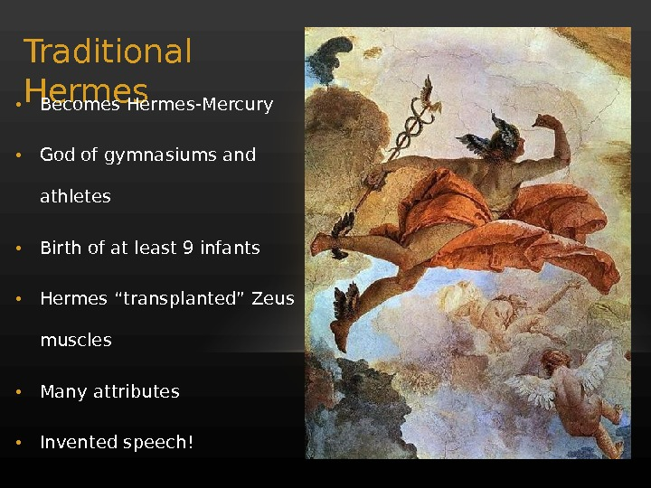 Traditional Hermes • Becomes Hermes-Mercury • God of gymnasiums and athletes • Birth of at least
