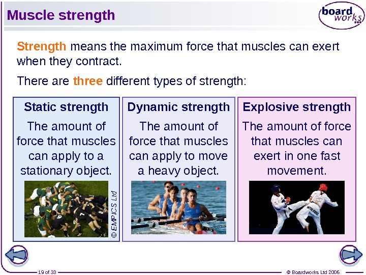 © Boardworks Ltd 200619 of 33 Muscle strength Strength means the maximum force that muscles can