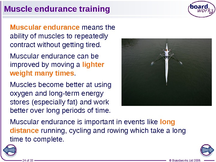 © Boardworks Ltd 200624 of 33 Muscle endurance training Muscular endurance means the ability of muscles