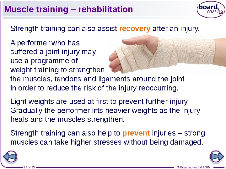 © Boardworks Ltd 200627 of 33 Muscle training – rehabilitation Strength training can also assist recovery