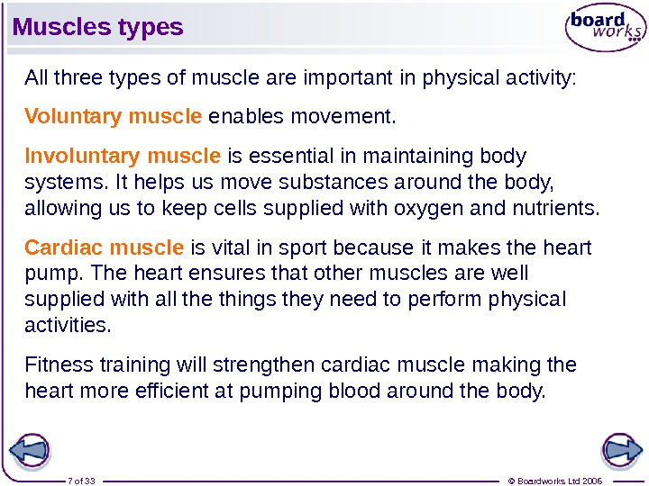 © Boardworks Ltd 20067 of 33 Muscles types All three types of muscle are important in