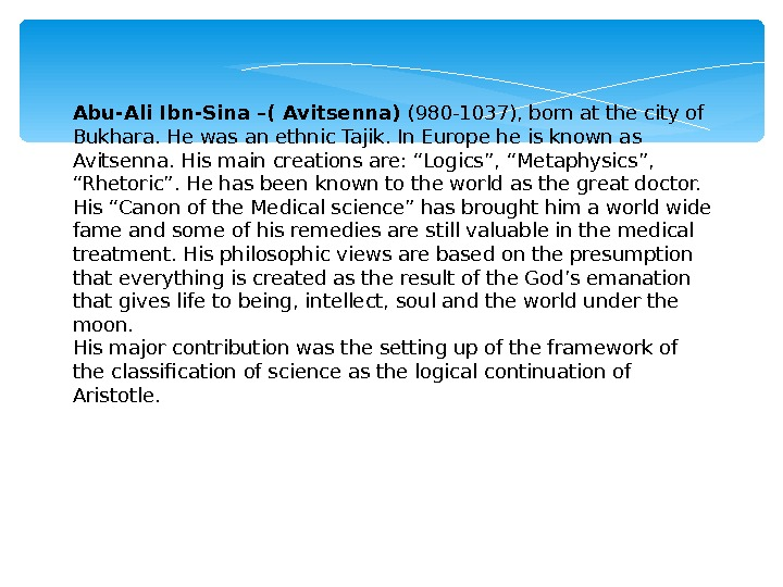 Abu-Ali Ibn-Sina –( Avitsenna) (980 -1037), born at the city of Bukhara. He was an ethnic