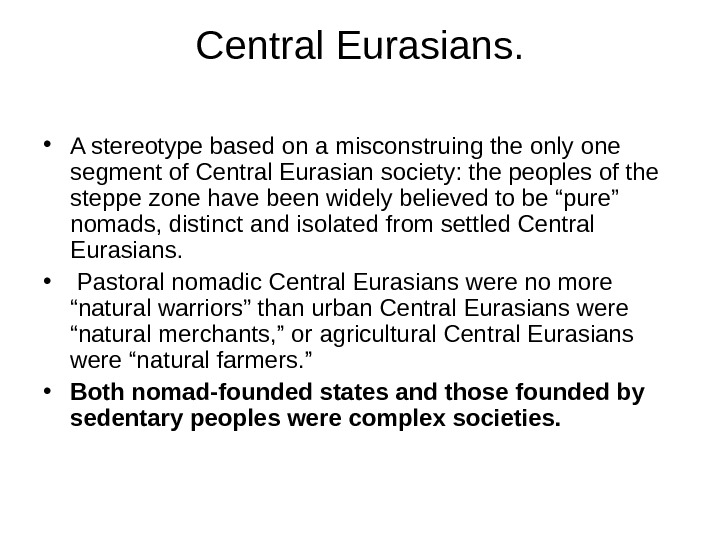 Central Eurasians.  • A stereotype based on a misconstruing the only one segment of Central