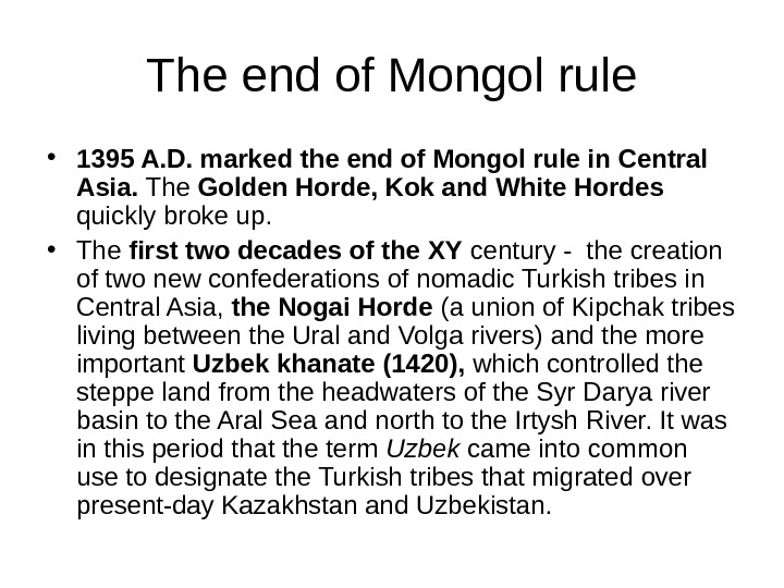The end of Mongol rule • 1395 A. D. marked the end of Mongol rule in