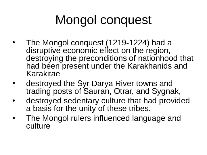 Mongol conquest • The Mongol conquest (1219 -1224) had a disruptive economic effect on the region,