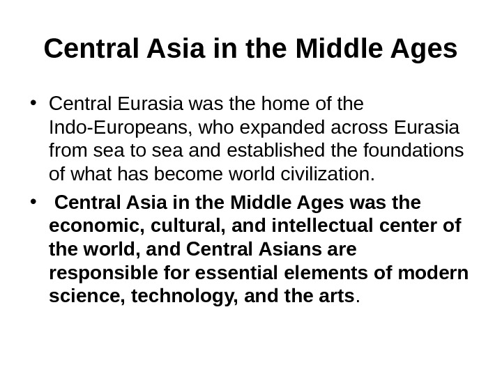 Central Asia in the Middle Ages • Central Eurasia was the home of the Indo-Europeans, who