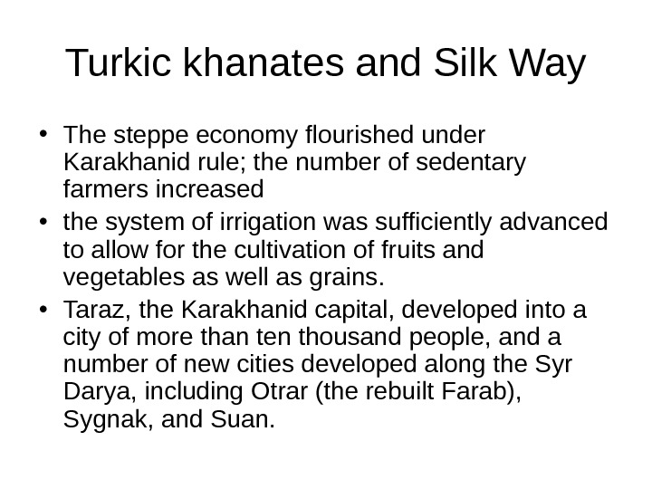 Turkic khanates and Silk Way • The steppe economy flourished under Karakhanid rule; the number of
