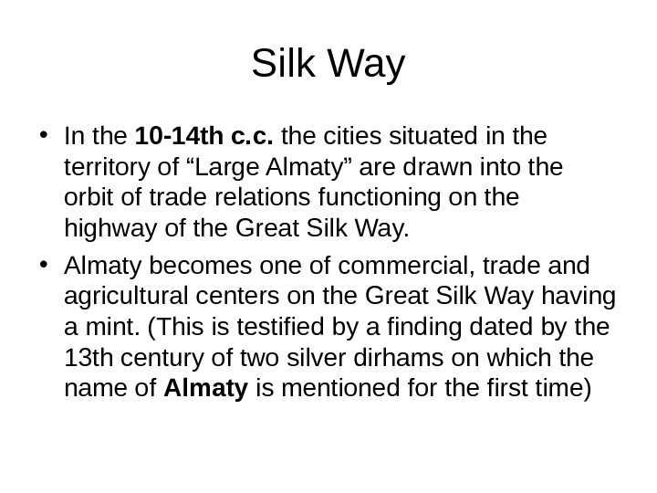 Silk Way • In the 10 -14 th c. c.  the cities situated in the
