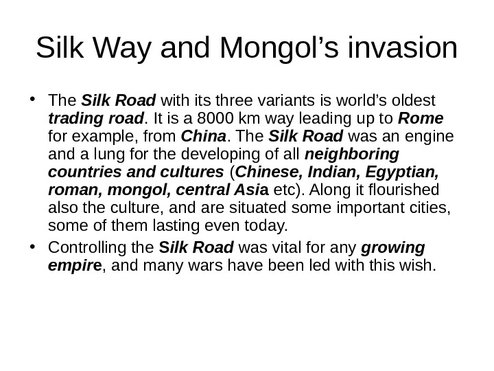 Silk Way and Mongol's invasion • The Silk Road with its three variants is world's oldest