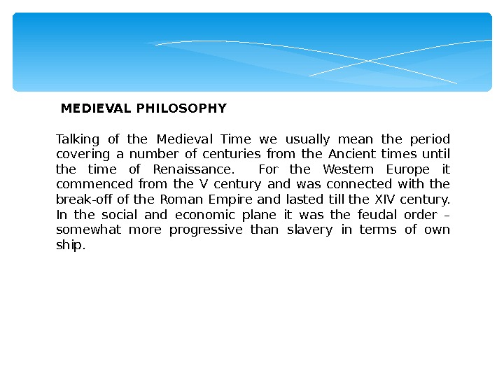 MEDIEVAL PHILOSOPHY Talking of the Medieval Time we usually mean the period covering a number