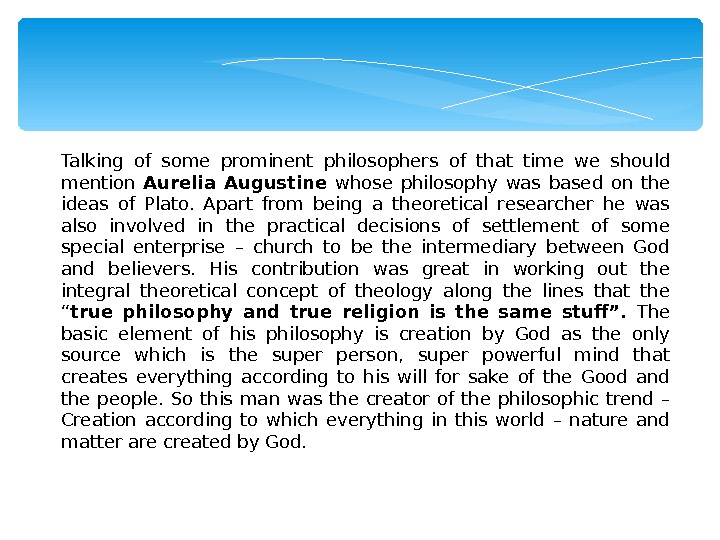Talking of some prominent philosophers of that time we should mention Aurelia Augustine whose philosophy was