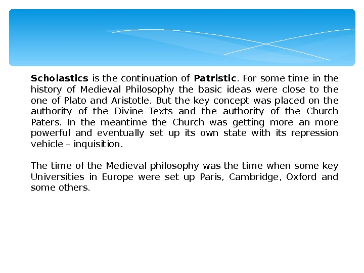 Scholastics is the continuation of  Patristic.  For some time in the history of Medieval
