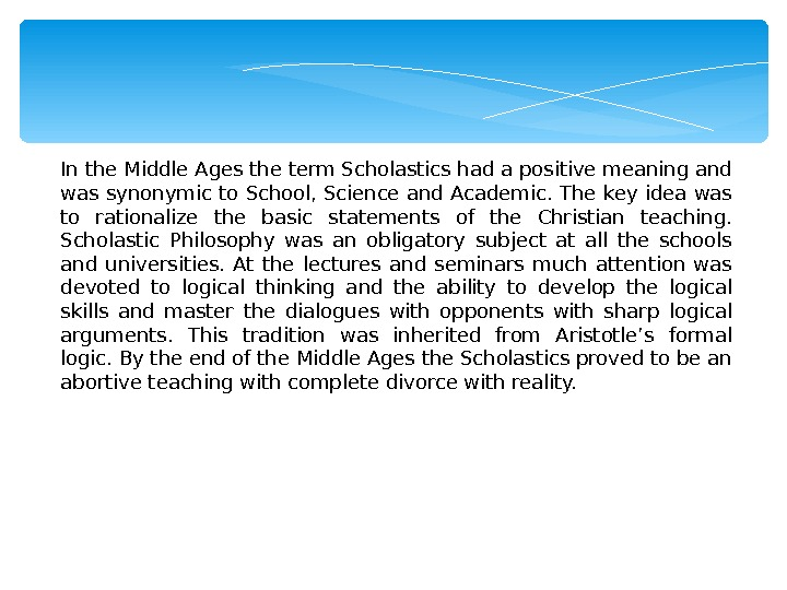 In the Middle Ages the term Scholastics had a positive meaning and was synonymic to School,