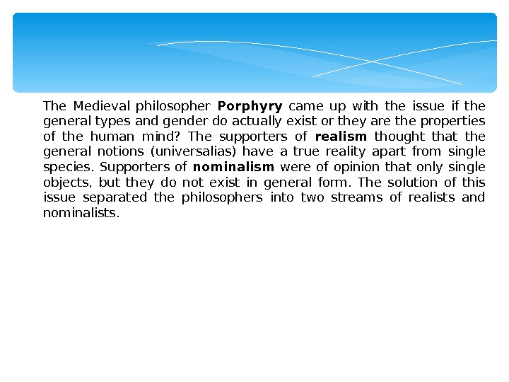 The Medieval philosopher Porphyry  came up with the issue if the general types and gender