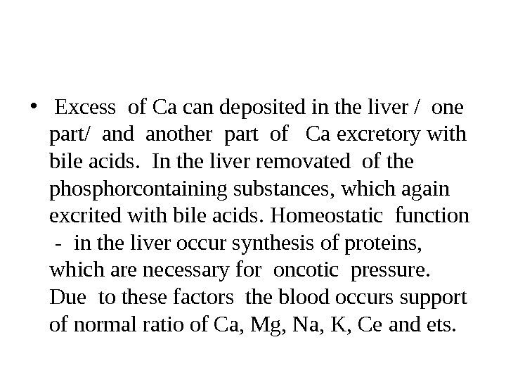 •  Excess of Ca can deposited in the liver / one  part/ and
