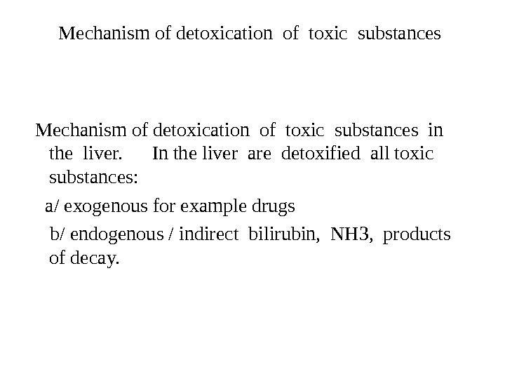 Mechanism of detoxication of toxic substances in  the liver.  In the liver are detoxified
