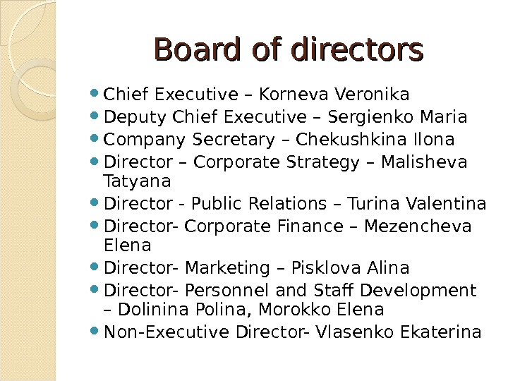 Board of directors Chief Executive – Korneva Veronika Deputy Chief Executive – Sergienko Maria Company Secretary