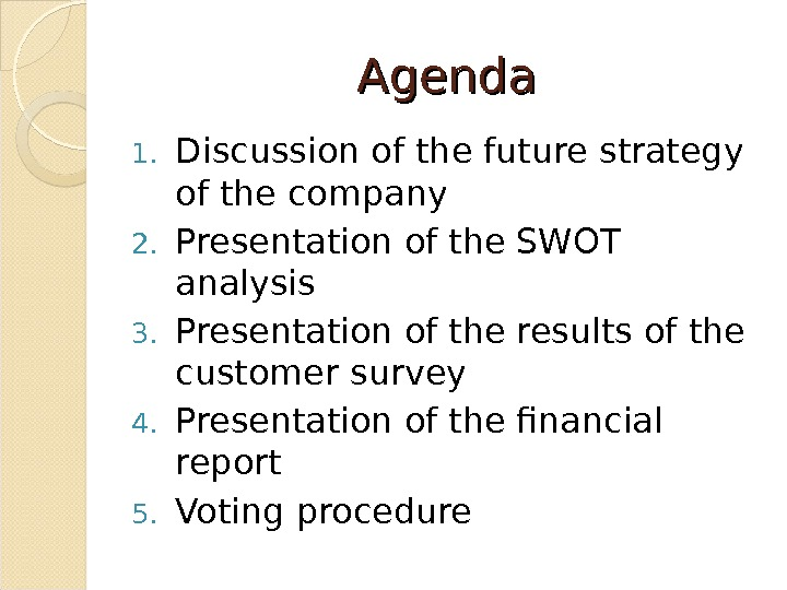 Agenda 1. Discussion of the future strategy of the company 2. Presentation of the SWOT analysis
