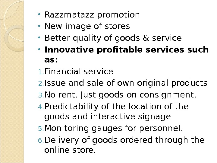 - • Razzmatazz promotion • New image of stores • Better quality of goods & service
