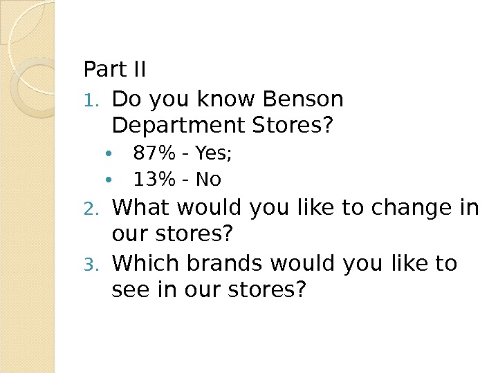 Part II 1. Do you know Benson Department Stores?  • 87 - Yes;  •