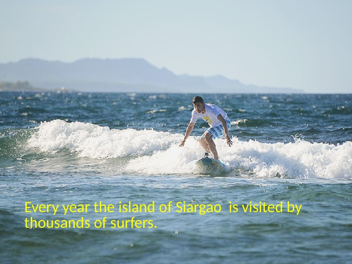 Every year the island of Siargao is visited by thousands of surfers.