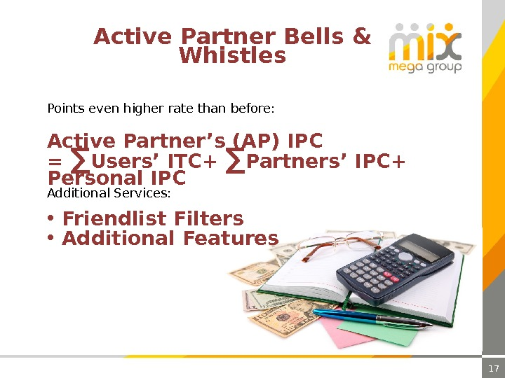 17 Active Partner Bells & Whistles Points even higher rate than before:  • Friendlist Filters