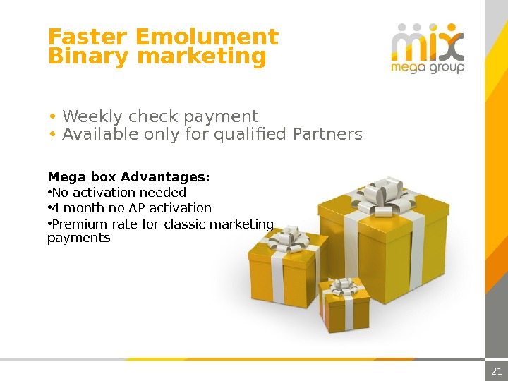 21 Faster Emolument Binary marketing Mega box Advantages:  • No activation needed • 4 month