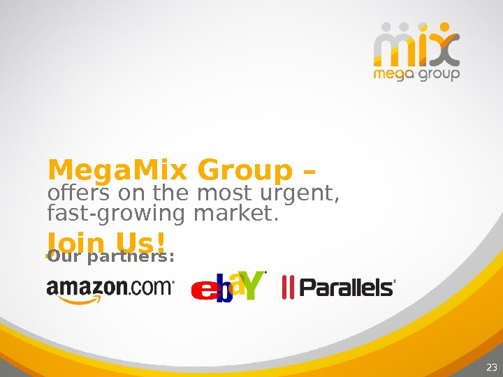 23 Mega. Mix Group – offers on the most urgent ,  fast-growing market. Join Us