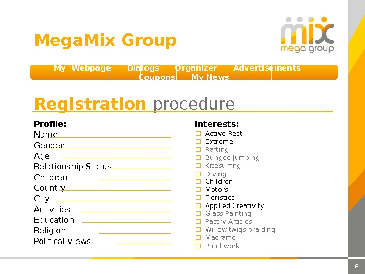 6 My Webpage Dialogs Organizer Advertisements  Coupons My News. Mega. Mix Group Registration procedure Name