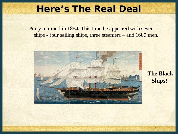 Perry returned in 1854. This time he appeared with seven   ships - four sailing