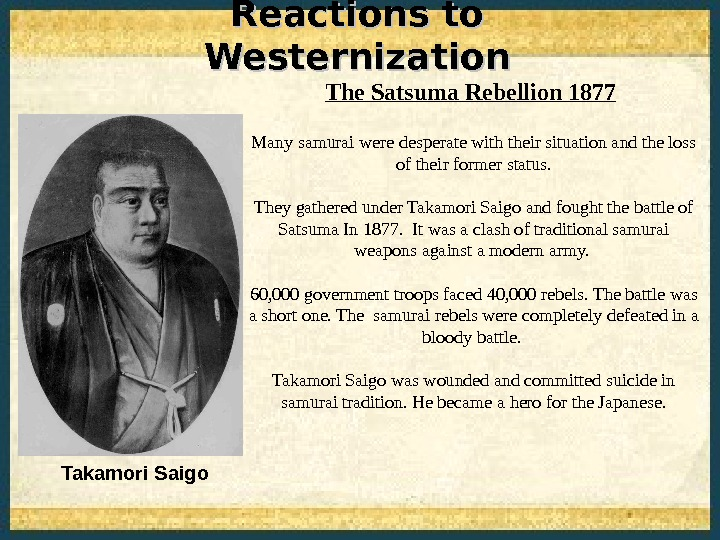 Reactions to Westernization The Satsuma Rebellion 1877 Takamori Saigo Many samurai were desperate with their situation
