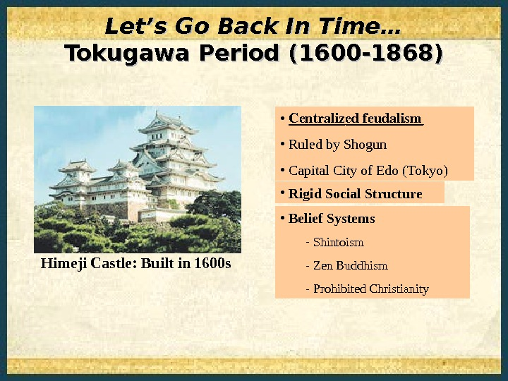 Let's Go Back In Time… Tokugawa Period (1600 -1868) Himeji Castle: Built in 1600 s •