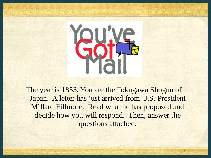 The year is 1853. You are the Tokugawa Shogun of Japan.  A letter has just