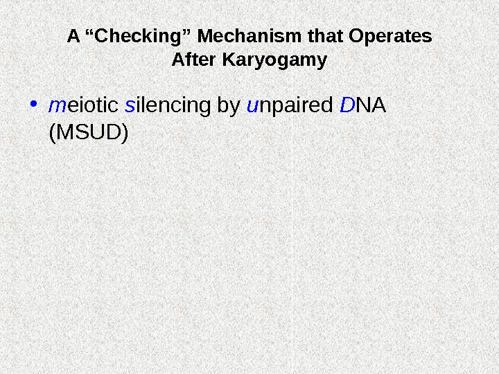 "A ""Checking"" Mechanism that Operates After Karyogamy • m eiotic s ilencing by u"