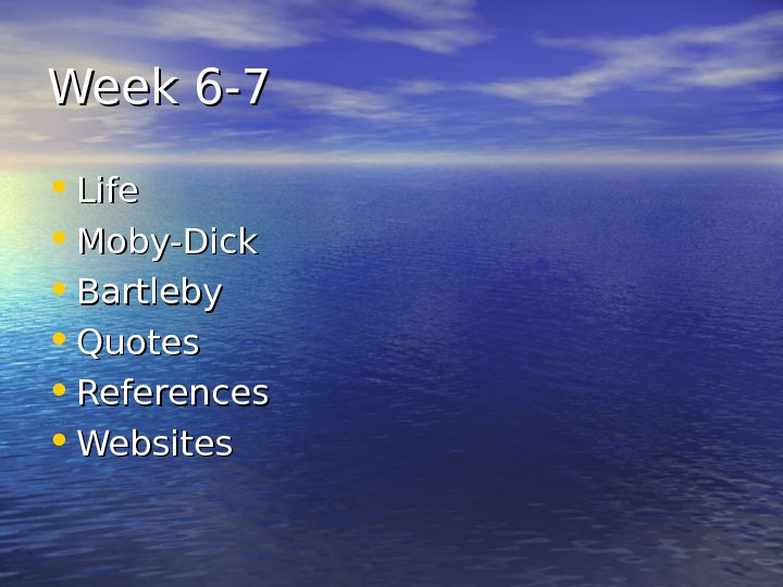 Week 6 -7 • Life • Moby-Dick • Bartleby • Quotes • References •