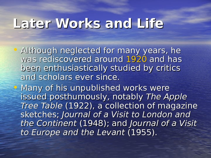 Later Works and Life • Although neglected for many years, he was rediscovered around