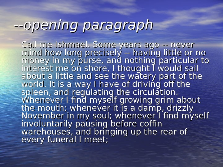 --opening paragraph  Call me Ishmael. Some years ago -- never mind how long