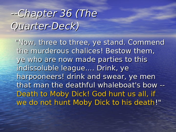 --Chapter 36 (The Quarter-Deck)   Now, three to three, ye stand. Commend the