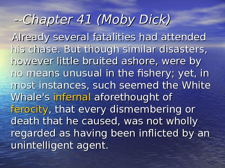 --Chapter 41 (Moby Dick)  Already several fatalities had attended his chase. But though