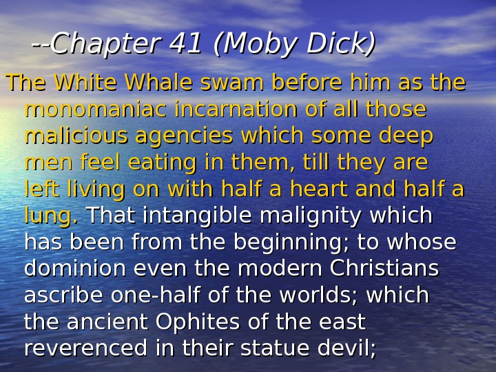 --Chapter 41 (Moby Dick)  The White Whale swam before him as the monomaniac