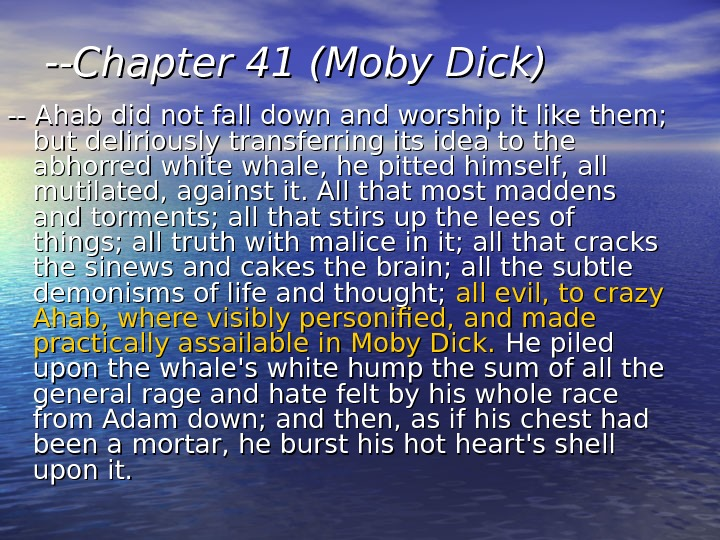 --Chapter 41 (Moby Dick)  -- Ahab did not fall down and worship it
