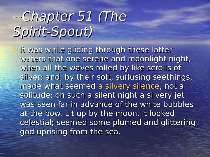 --Chapter 51 (The Spirit-Spout) • It was while gliding through these latter waters that