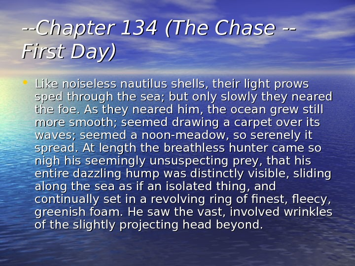 --Chapter 134 (The Chase -- First Day) • Like noiseless nautilus shells, their light