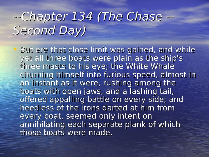 --Chapter 134 (The Chase -- Second Day) • But ere that close limit was